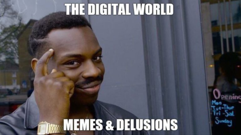 The Digital World: Memes & Delusions