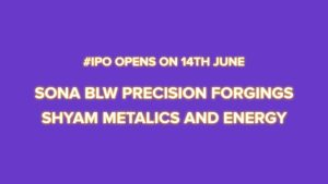 Sona BLW Precision Forgings & Shyam Metalics and Energy #IPO Opens on 14th June