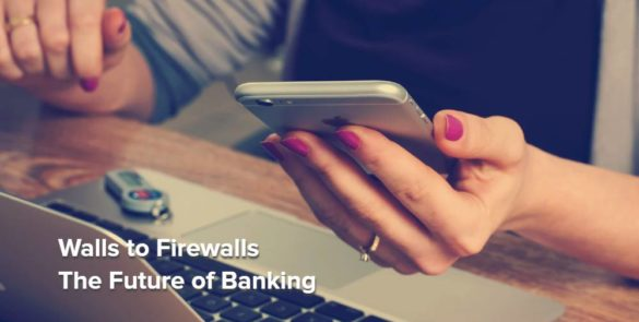 Walls to Firewalls - The Future of Banking
